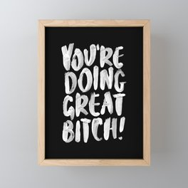 You're Doing Great Bitch funny motivational typography black and white hand painted Framed Mini Art Print