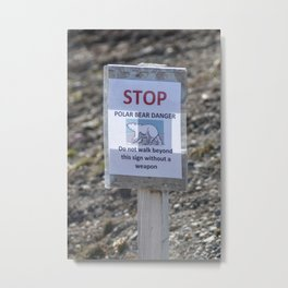 Stop - Polar bear danger - Do not walk beyond this sign without a weapon Metal Print