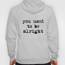 You Used To Be Alright Hoody