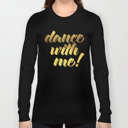 Dance With Me! Quote Long Sleeve T-shirt