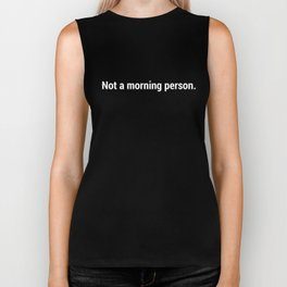 Not a morning person Biker Tank