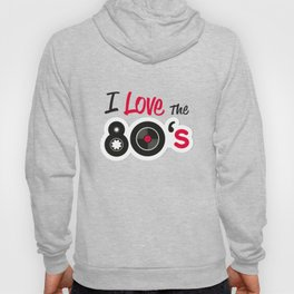I Love The 80s  Retro Design Vintage Gift Hoody