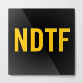Not DTF Metal Print