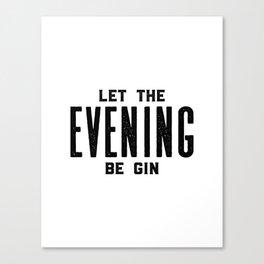 GIN AND TONIC, Let The Evening Be Gin, Bar Decor,Bar Cart,Bar Wall Art,Home Bar Decor,Party Decor,Al Canvas Print
