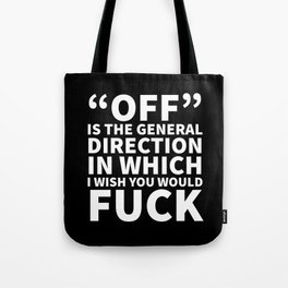Off is the General Direction in Which I Wish You Would Fuck (Black) Tote Bag