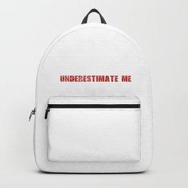 go ahead underestimate me Backpack