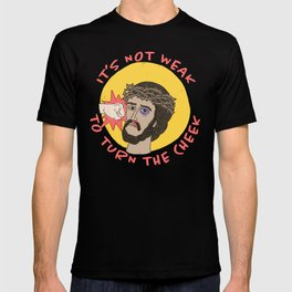 It's not weak to turn the cheek T-shirt