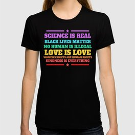 Science is real,Black Lives Matter,No Human Is Illegal,Love Is Love Design. T-shirt