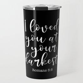 I Loved You At Your Darkest Travel Mug