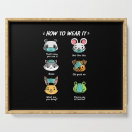 How not to wear a face mask  animals cute funny Serving Tray