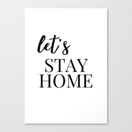 Let's Stay Home Print Canvas Print