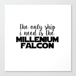the only ship i need is the millenium falcon white Canvas Print