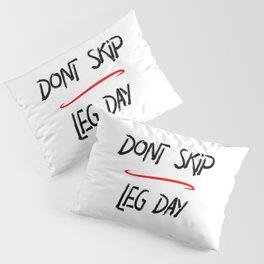 Don't Skip Leg Day Gym Time Humor Pillow Sham