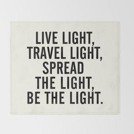 Live, travel, spread the light, be the light, inspirational quote, motivational, feelgood, shine Throw Blanket