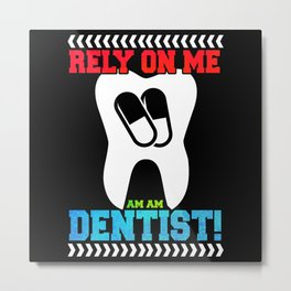 Funny Rely On Me I'm Dentist Gift Idea Metal Print
