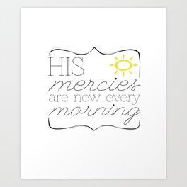 His Mercies are New Every Morning Art Print