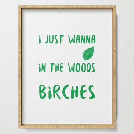 I Just Wanna Kick It In The Woods With All My Birches Serving Tray