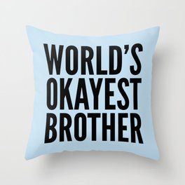 WORLD'S OKAYEST BROTHER Throw Pillow