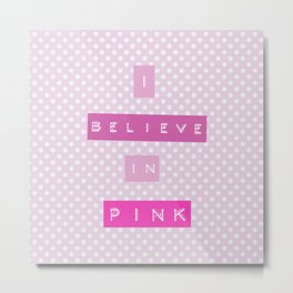 I believe in Pink fancy statement on embossed label Metal Print