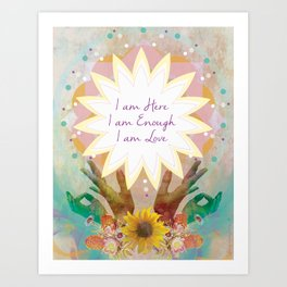 Affirmations: I am Here, I am Enough, I am Love Art Print