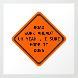 Road Work Ahead Art Print