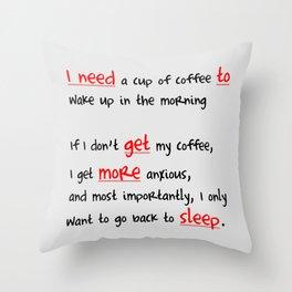 Morning coffee, or more sleep? Throw Pillow