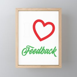 Funny Feedback Tshirt Designs I love Feedback Framed Mini Art Print