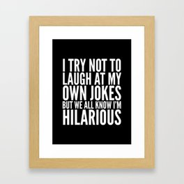 I TRY NOT TO LAUGH AT MY OWN JOKES (Black & White) Framed Art Print