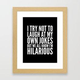 I TRY NOT TO LAUGH AT MY OWN JOKES (Black & White) Framed Art Print