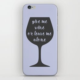 """""""Give Me Wine Or Leave Me Alone"""" iPhone Skin"""