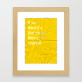 If you think its that simple then do it yourself art print by if you think its that simple then do it yourself framed art print solutioingenieria Choice Image