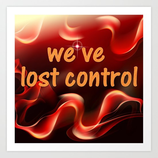 we have lost control Art Print