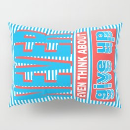 Never Even Think About Give Up, Typography poster Pillow Sham