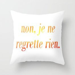 No Regrets! Throw Pillow