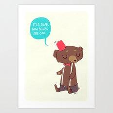 I am a bear now. Bears are cool. Art Print