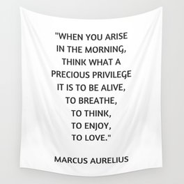 Stoic Philosophy Quote - Marcus Aurelius - What a precious privilege it is to be alive Wall Tapestry