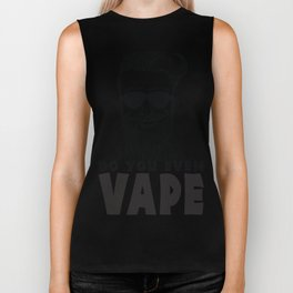 Do you even vape? Biker Tank