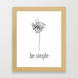 be simple. Framed Art Print