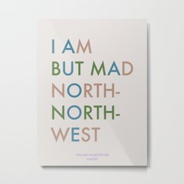 Shakespeare - Hamlet - I Am But Mad North-North-West Metal Print