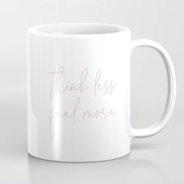 Think Less Feel More - Meditation Yoga Inspirational Quote Coffee Mug