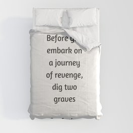 Confucius Quote - Before you embark on a journey of revenge dig two graves Comforters