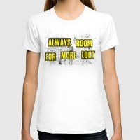 borderlands T-shirts featuring ALWAYS ROOM FOR MORE LOOT by Resistance