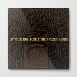 """The Frozen Years - Cathode Ray Tube"" Original Album Artwork Metal Print"