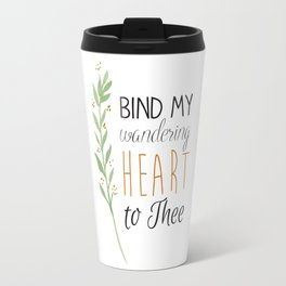 Bind My Wandering Heart to Thee Watercolor Hymn Typography Travel Mug