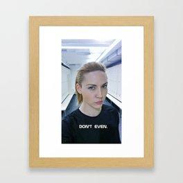 Don't even. Framed Art Print