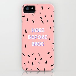 Hoes Before Bros iPhone Case