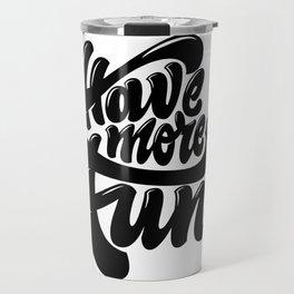 Have More Fun lettering Travel Mug