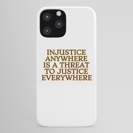 Injustice Anywhere Is A Threat To Justice Everywhere - social justice quotes iPhone Case
