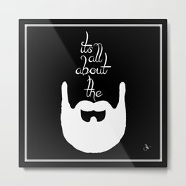 It's All About The Beard (white) Metal Print