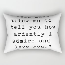 You must allow me to tell you how ardently I admire and love you. Pride and Prejudice Rectangular Pillow